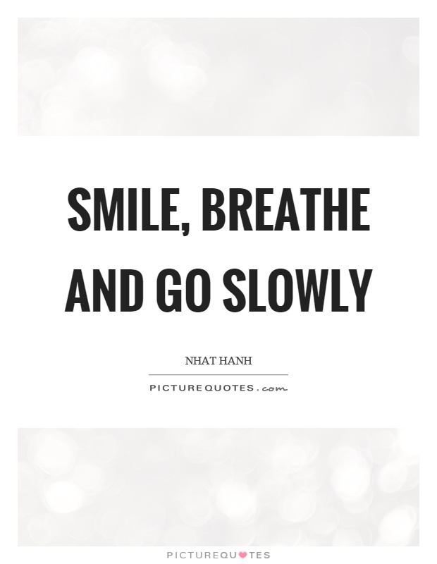 Smile, breathe and go slowly Picture Quote #1