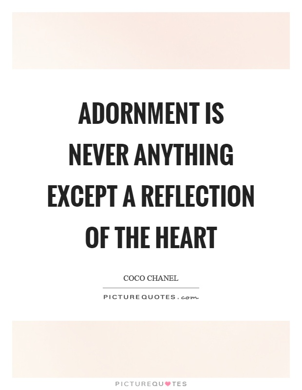 Adornment is never anything except a reflection of the heart Picture Quote #1