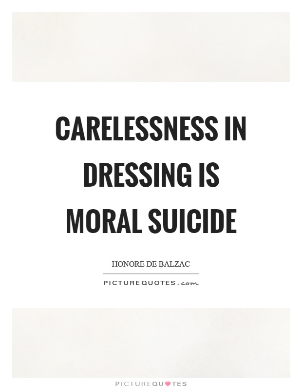 Carelessness in dressing is moral suicide Picture Quote #1