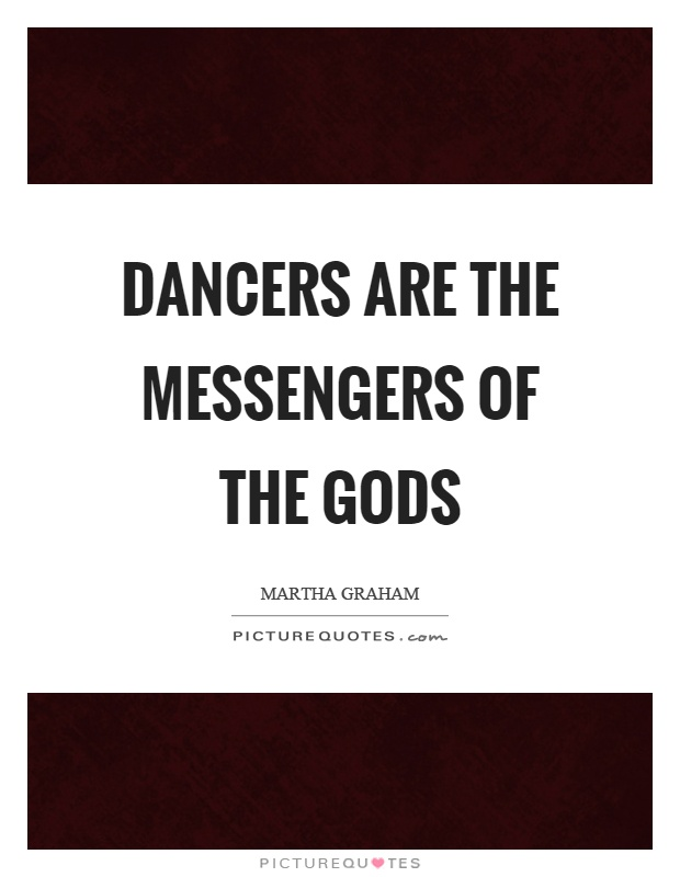 Dancers are the messengers of the gods Picture Quote #1