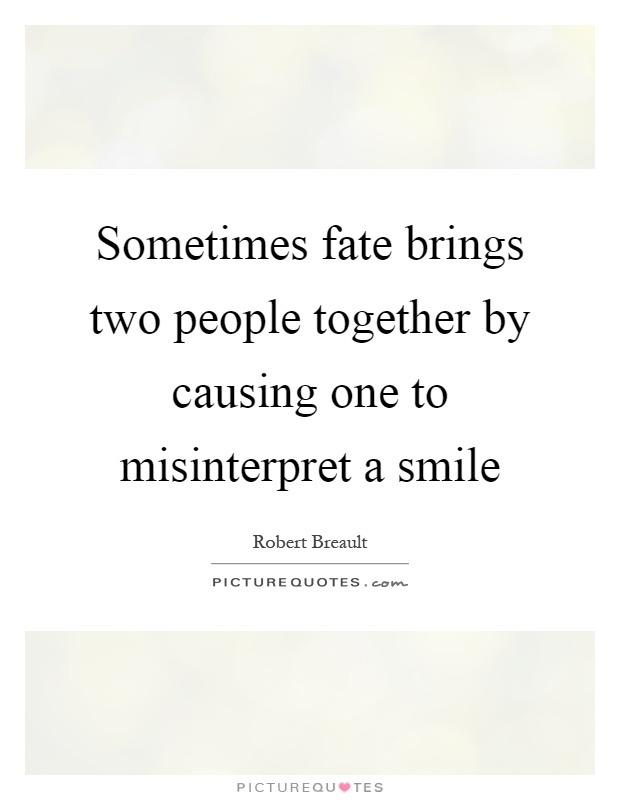 Sometimes fate brings two people together by causing one to misinterpret a smile Picture Quote #1