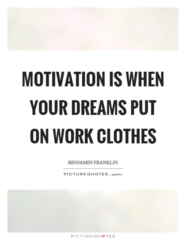 Motivation is when your dreams put on work clothes Picture Quote #1