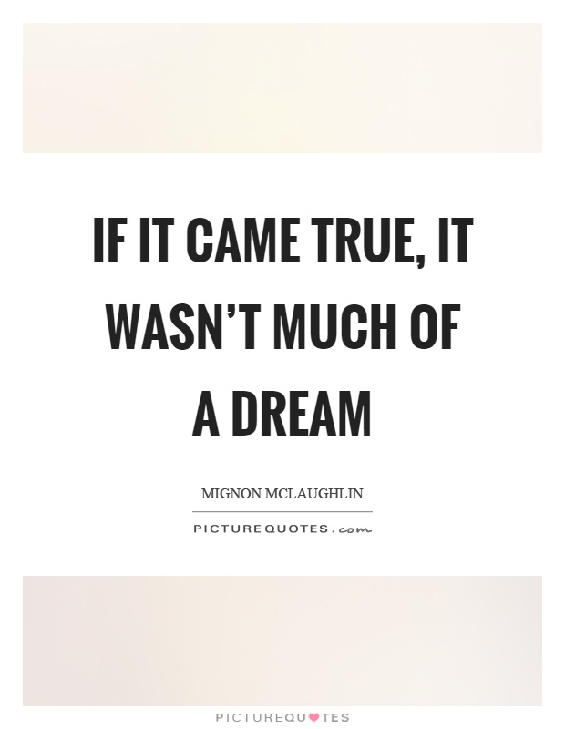 If it came true, it wasn't much of a dream Picture Quote #1