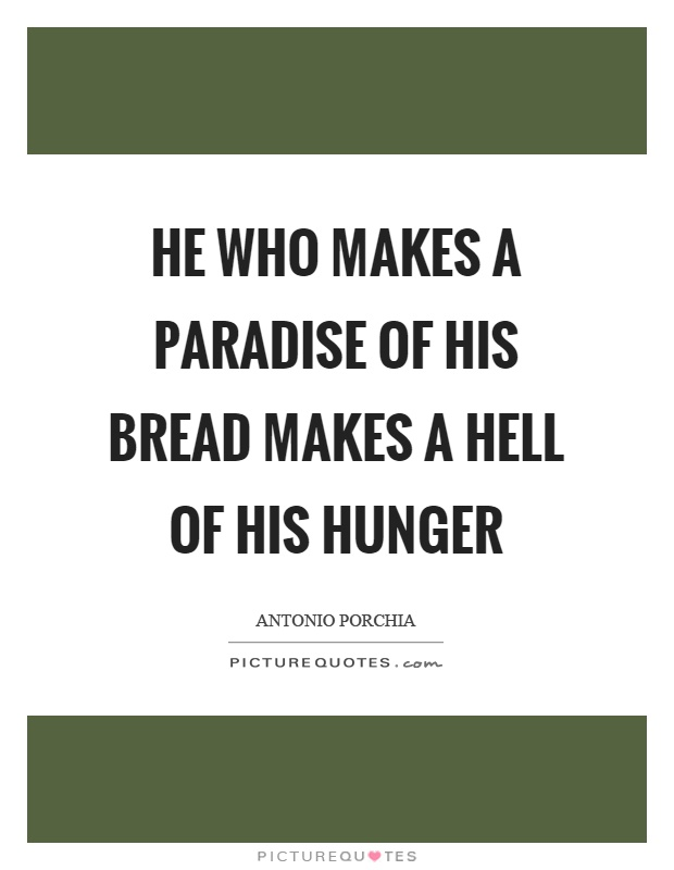 He who makes a paradise of his bread makes a hell of his hunger Picture Quote #1