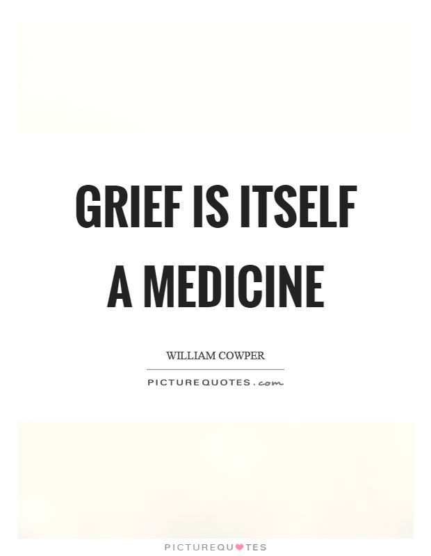 Grief is itself a medicine Picture Quote #1