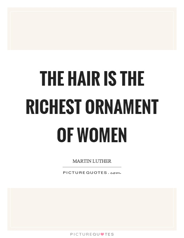 The hair is the richest ornament of women Picture Quote #1
