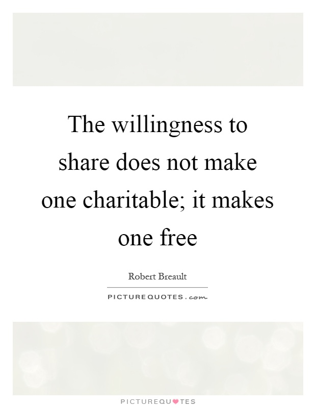 The willingness to share does not make one charitable; it makes one free Picture Quote #1
