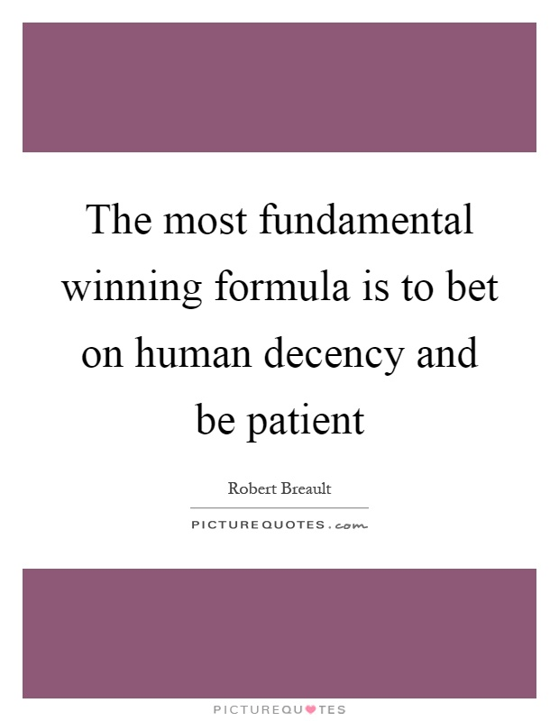 The most fundamental winning formula is to bet on human decency and be patient Picture Quote #1
