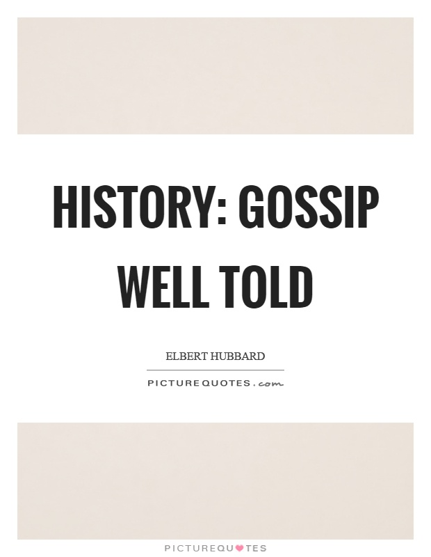 History: gossip well told Picture Quote #1
