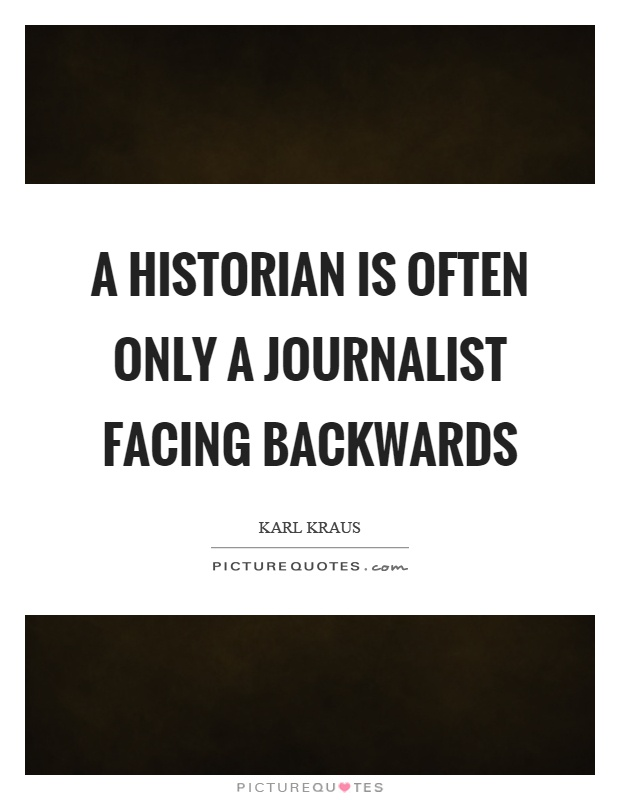 A historian is often only a journalist facing backwards Picture Quote #1