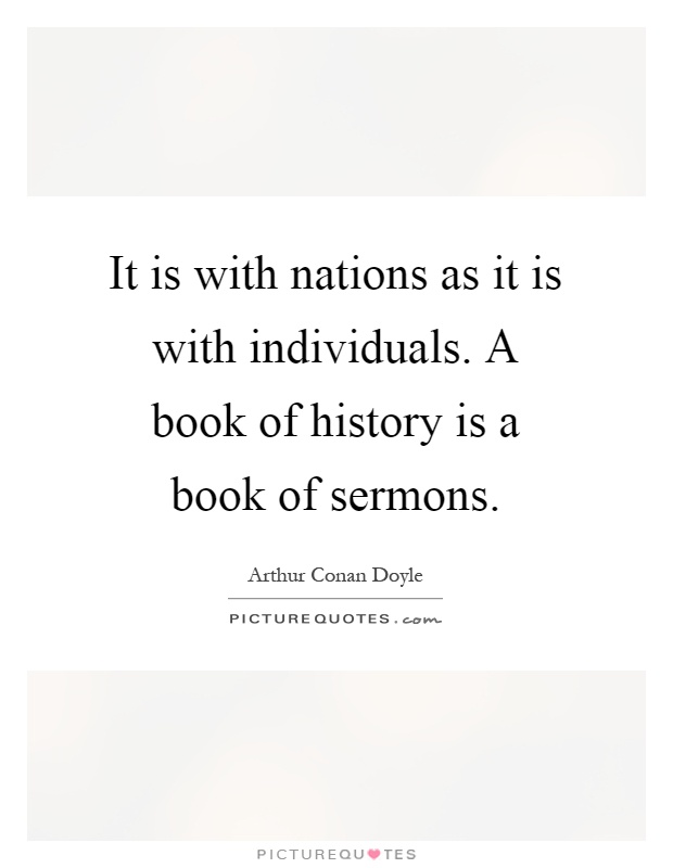It is with nations as it is with individuals. A book of history is a book of sermons Picture Quote #1