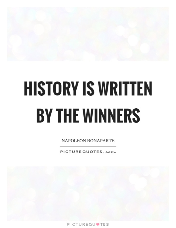 History is written by the winners Picture Quote #1