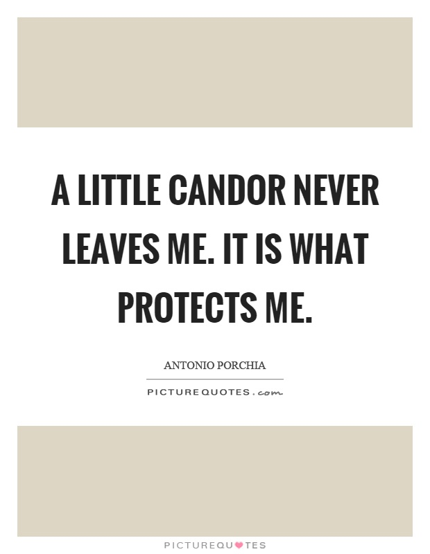 A little candor never leaves me. It is what protects me Picture Quote #1
