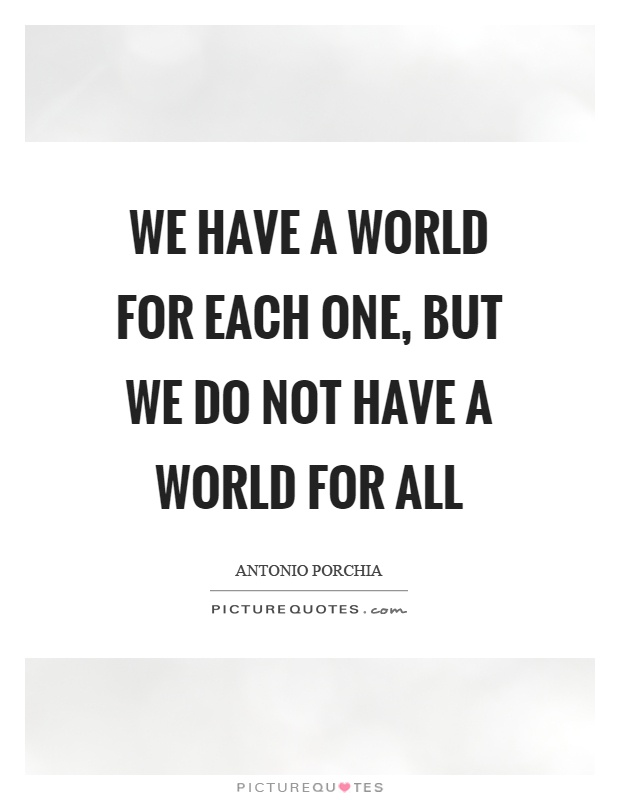 We have a world for each one, but we do not have a world for all Picture Quote #1