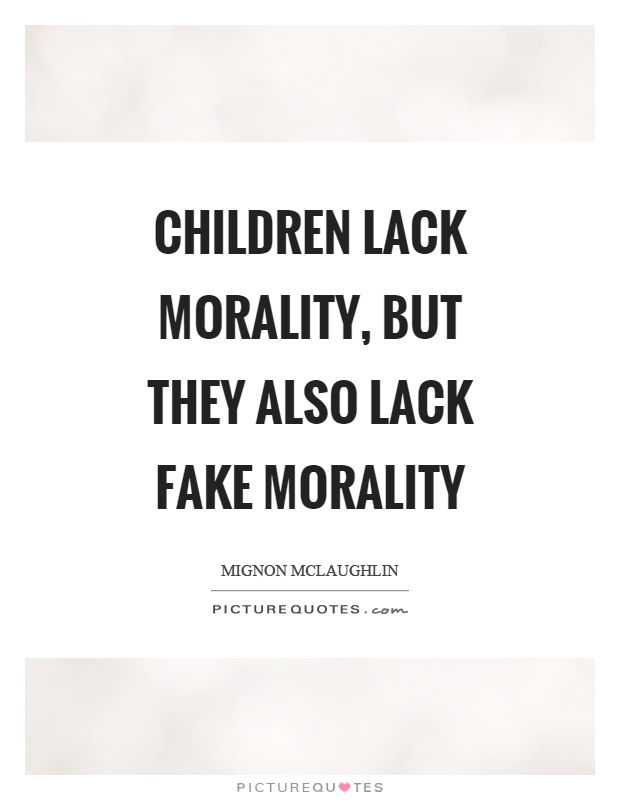 Children lack morality, but they also lack fake morality Picture Quote #1