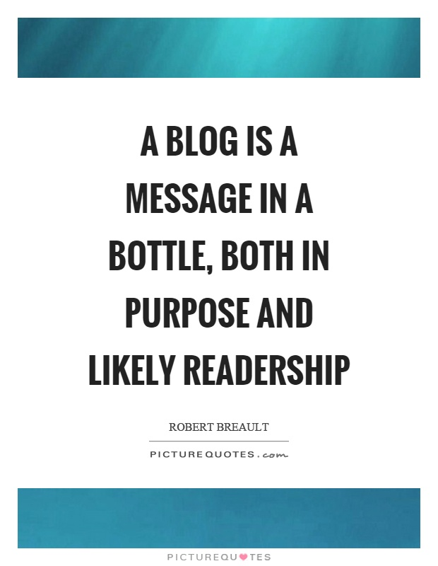 A blog is a message in a bottle, both in purpose and likely readership Picture Quote #1