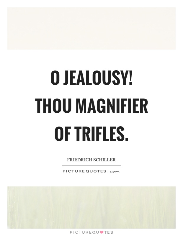 O jealousy! thou magnifier of trifles Picture Quote #1