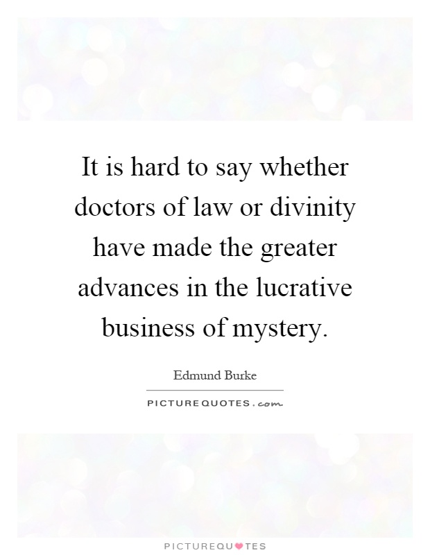 It is hard to say whether doctors of law or divinity have made the greater advances in the lucrative business of mystery Picture Quote #1