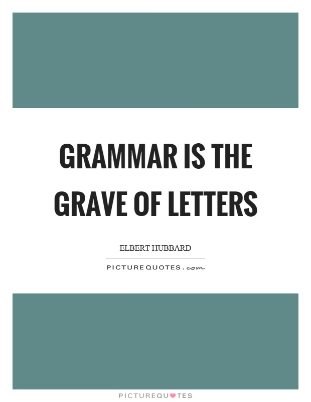 Grammar is the grave of letters Picture Quote #1