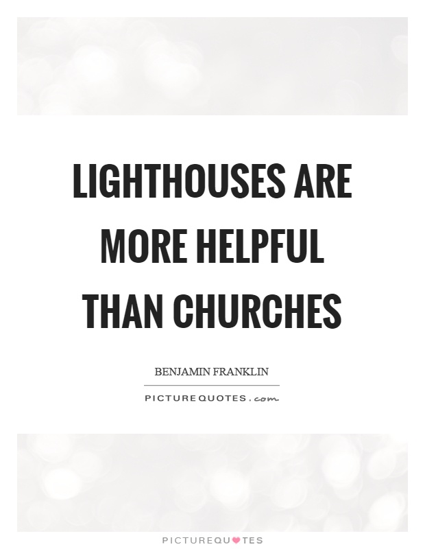 Lighthouses are more helpful than churches Picture Quote #1