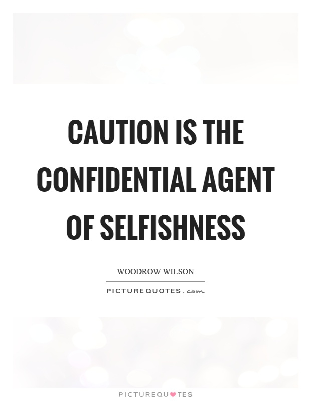 Caution is the confidential agent of selfishness Picture Quote #1