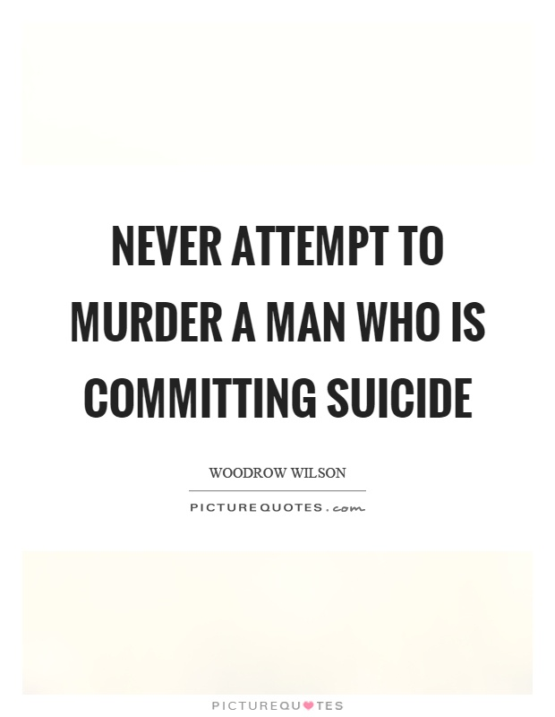 Never attempt to murder a man who is committing suicide Picture Quote #1