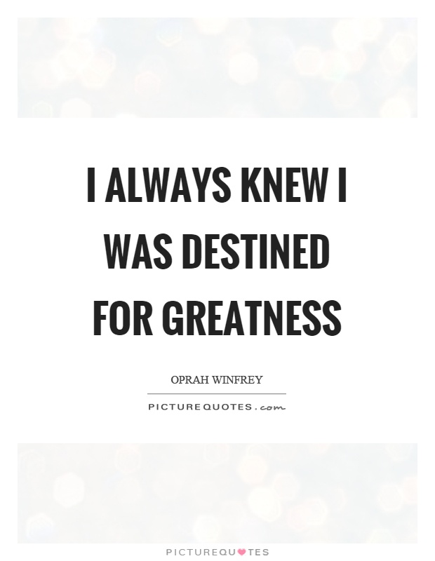 I always knew I was destined for greatness Picture Quote #1