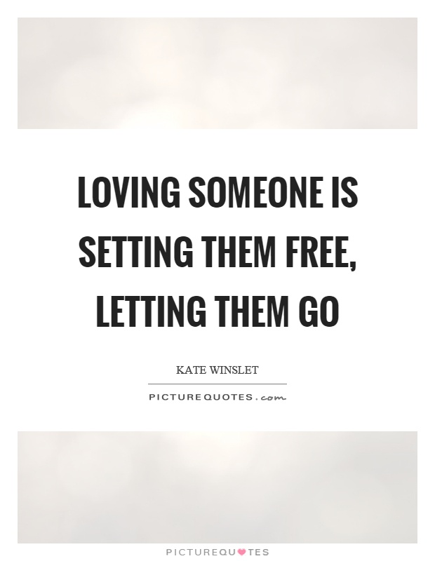 Loving someone is setting them free, letting them go Picture Quote #1