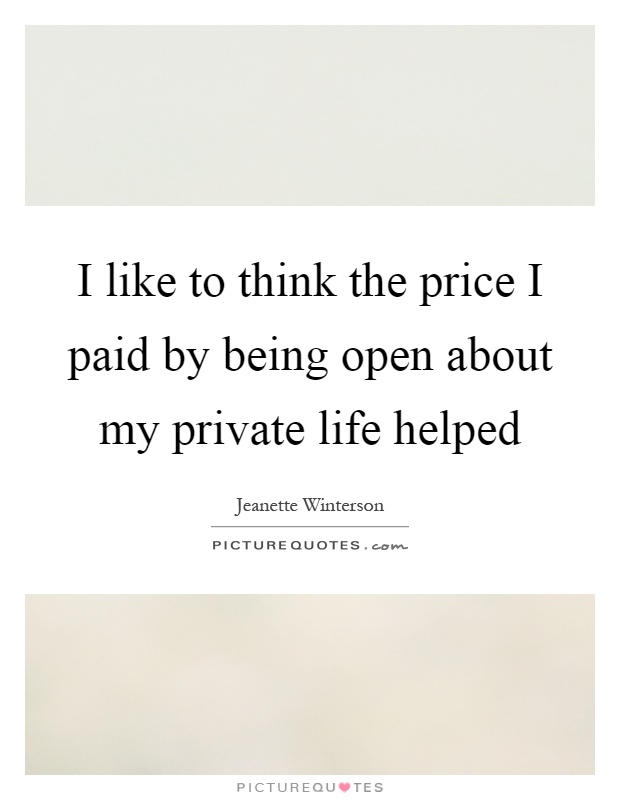 I like to think the price I paid by being open about my private life helped Picture Quote #1