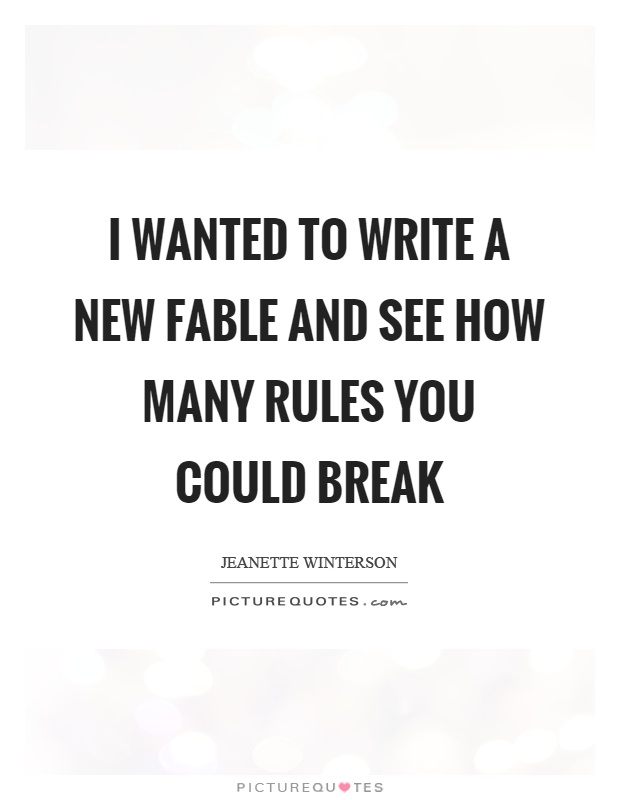 I wanted to write a new fable and see how many rules you could break Picture Quote #1