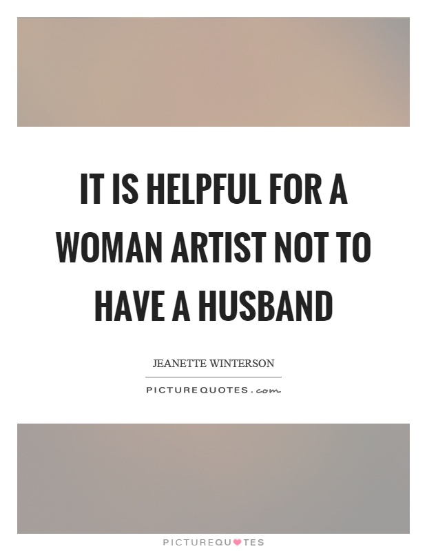 It is helpful for a woman artist not to have a husband Picture Quote #1
