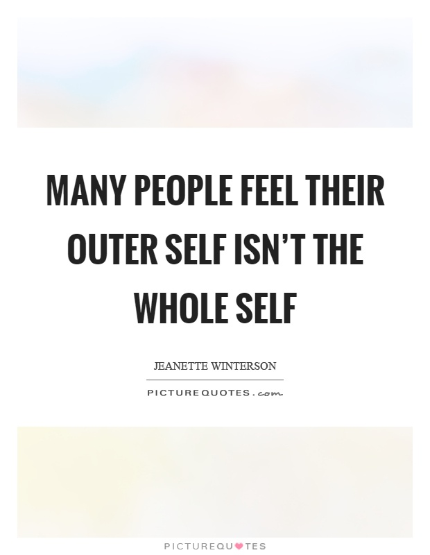 Many people feel their outer self isn't the whole self Picture Quote #1