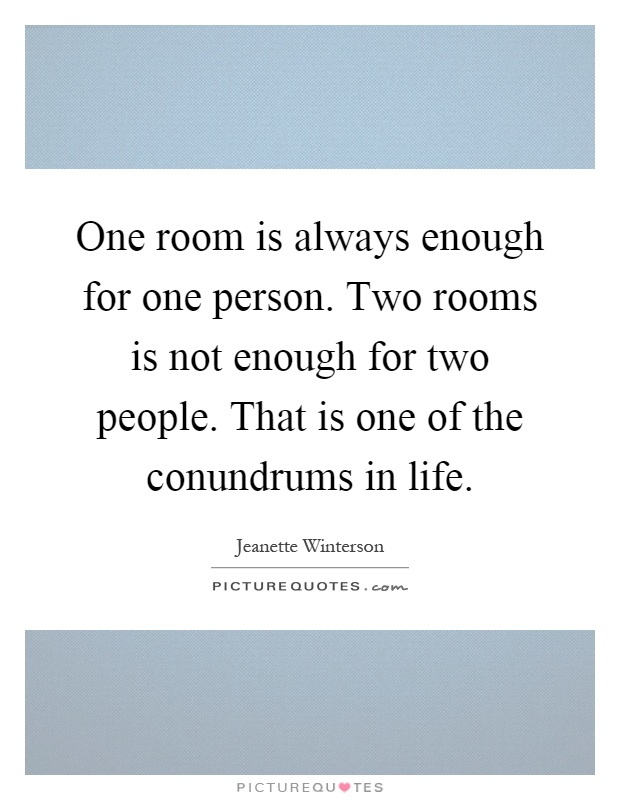 One room is always enough for one person. Two rooms is not enough for two people. That is one of the conundrums in life Picture Quote #1