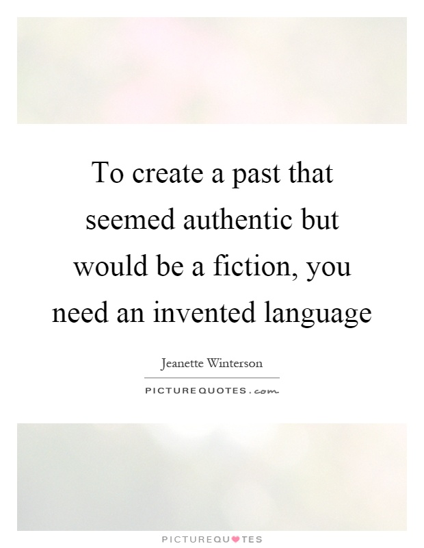 To create a past that seemed authentic but would be a fiction, you need an invented language Picture Quote #1