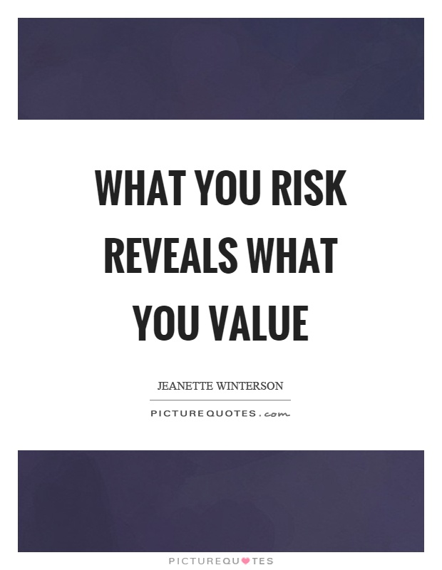 What you risk reveals what you value Picture Quote #1