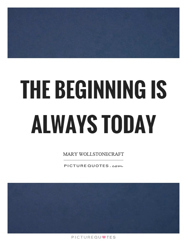 The beginning is always today Picture Quote #1