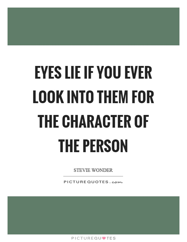 Eyes lie if you ever look into them for the character of the person Picture Quote #1