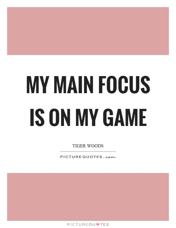 My main focus is on my game Picture Quote #1