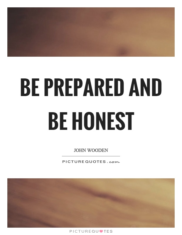 Be prepared and be honest Picture Quote #1