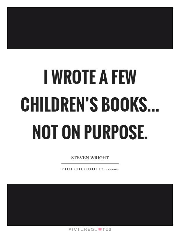 I wrote a few children's books... not on purpose Picture Quote #1
