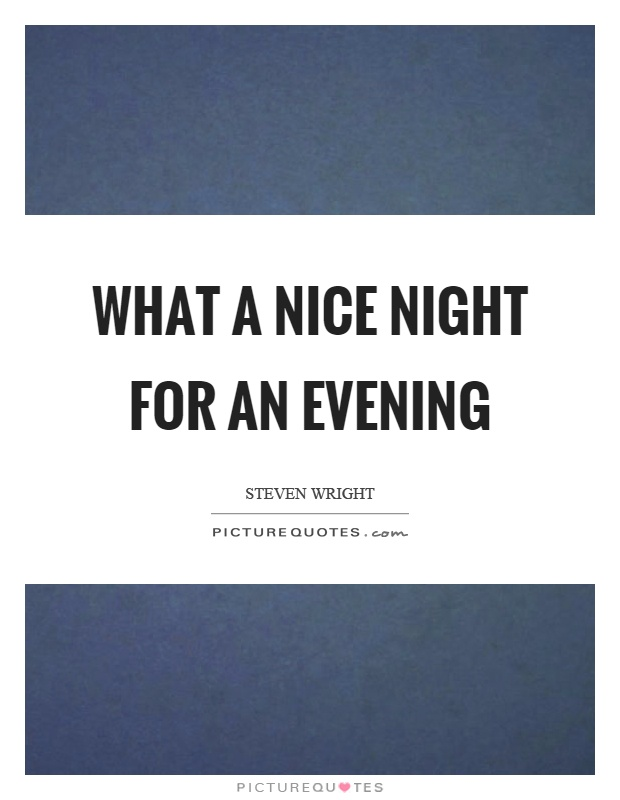 What a nice night for an evening Picture Quote #1