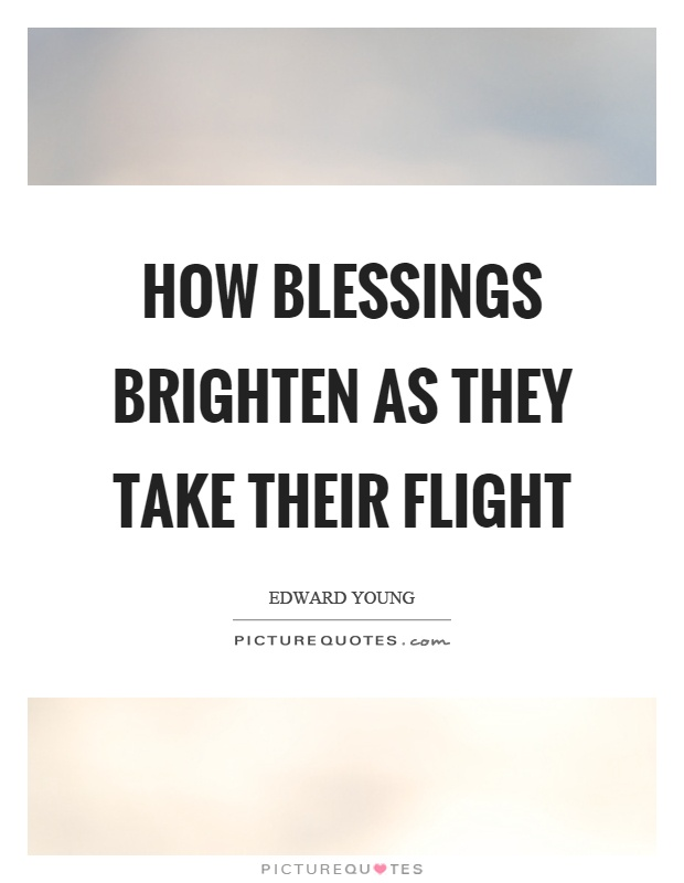 How blessings brighten as they take their flight Picture Quote #1