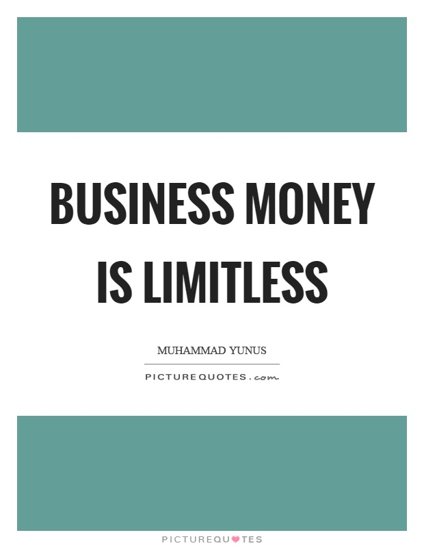 Business money is limitless Picture Quote #1