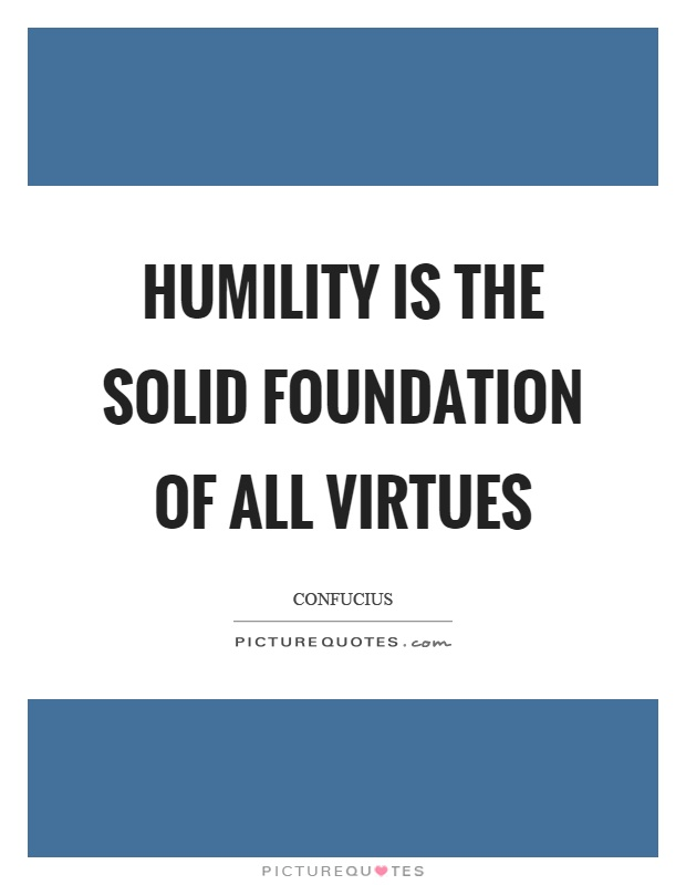 Humility is the solid foundation of all virtues Picture Quote #1