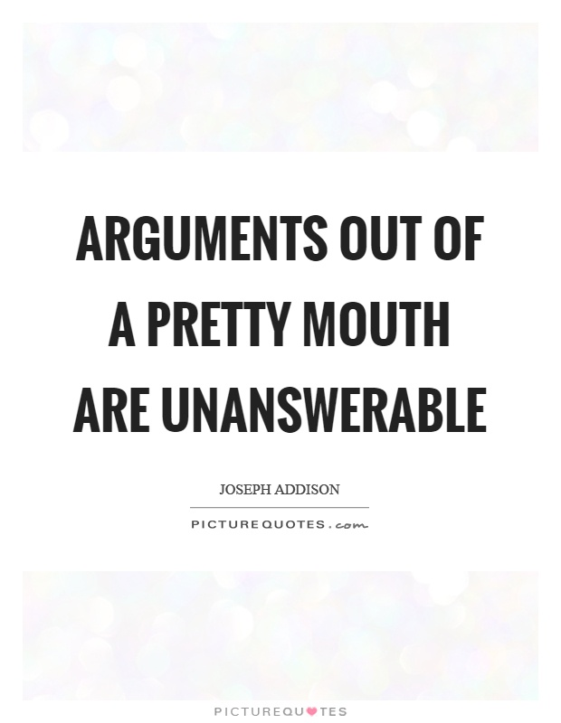 Arguments out of a pretty mouth are unanswerable Picture Quote #1