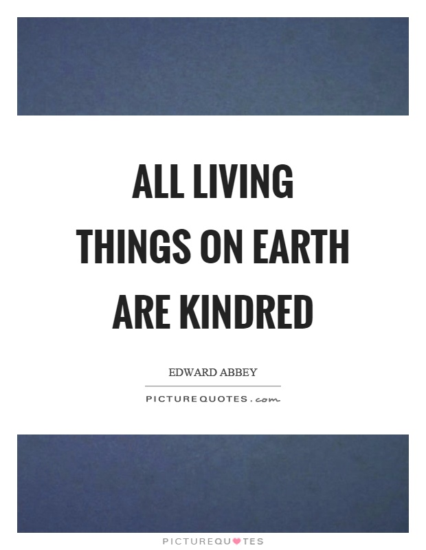 All living things on earth are kindred Picture Quote #1