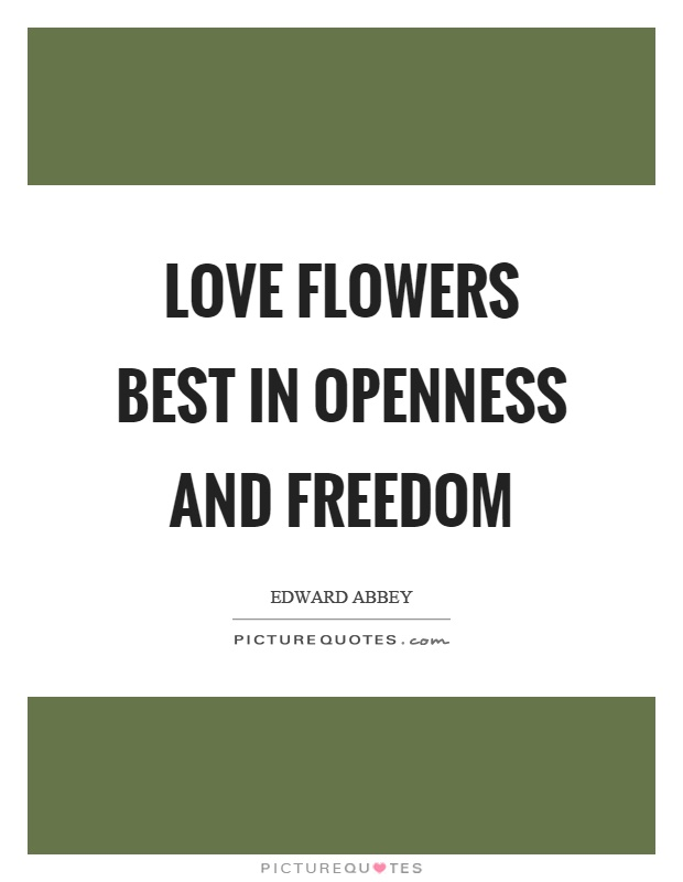 Love flowers best in openness and freedom Picture Quote #1