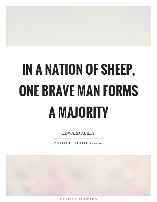 In a nation of sheep, one brave man forms a majority Picture Quote #1