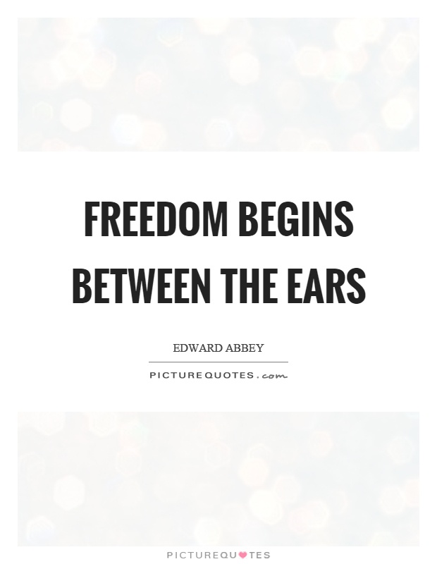 Freedom begins between the ears Picture Quote #1