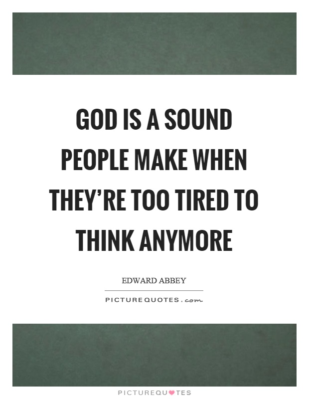 God is a sound people make when they're too tired to think anymore Picture Quote #1